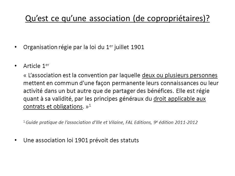 Quest ce quune association (de copropriétaires)? Organisation régie par la loi du 1 er juillet 1901 Article 1 er « Lassociation est la convention par
