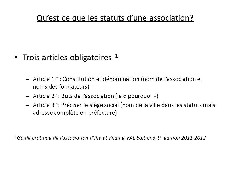 Quest ce que les statuts dune association? Trois articles obligatoires 1 – Article 1 er : Constitution et dénomination (nom de lassociation et noms de