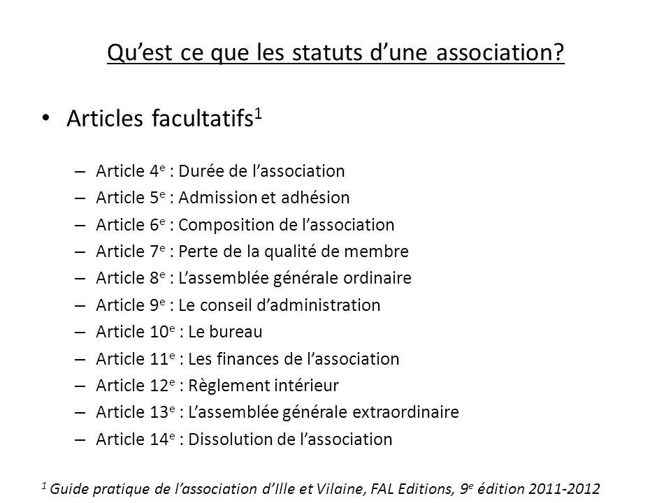 Quest ce que les statuts dune association? Articles facultatifs 1 – Article 4 e : Durée de lassociation – Article 5 e : Admission et adhésion – Articl