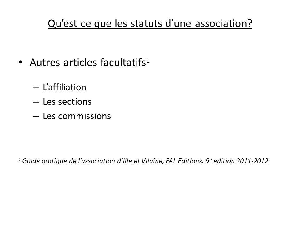 Quest ce que les statuts dune association? Autres articles facultatifs 1 – Laffiliation – Les sections – Les commissions 1 Guide pratique de lassociat