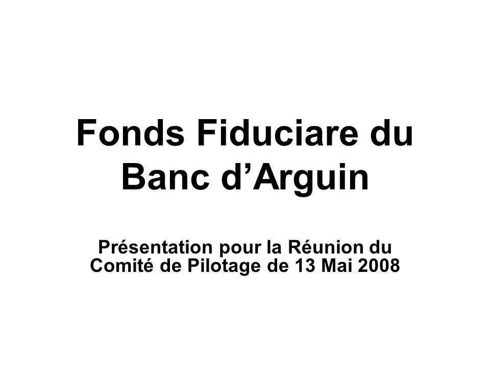 Fonds Fiduciare du Banc dArguin Présentation pour la Réunion du Comité de Pilotage de 13 Mai 2008