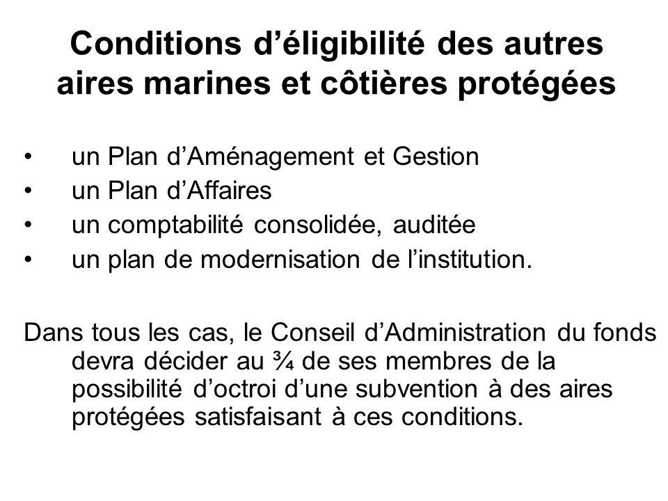 Conditions déligibilité des autres aires marines et côtières protégées un Plan dAménagement et Gestion un Plan dAffaires un comptabilité consolidée, auditée un plan de modernisation de linstitution.