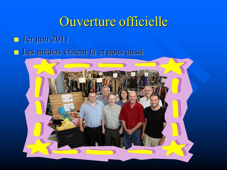 Ouverture officielle 1er juin 2011 1er juin 2011 Les médias étaient là et nous aussi Les médias étaient là et nous aussi