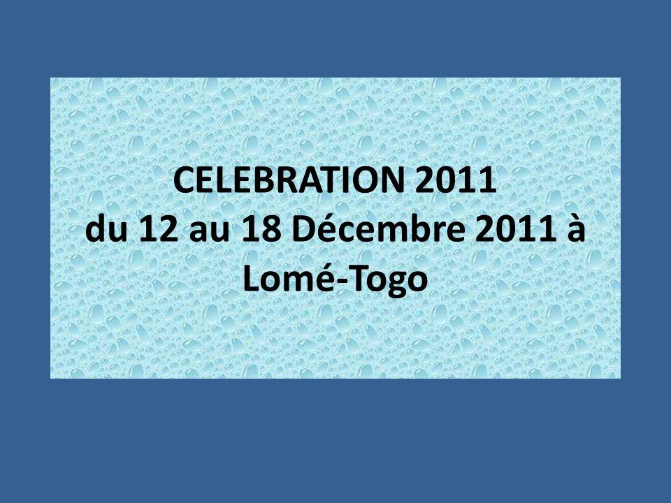 CELEBRATION 2011 du 12 au 18 Décembre 2011 à Lomé-Togo