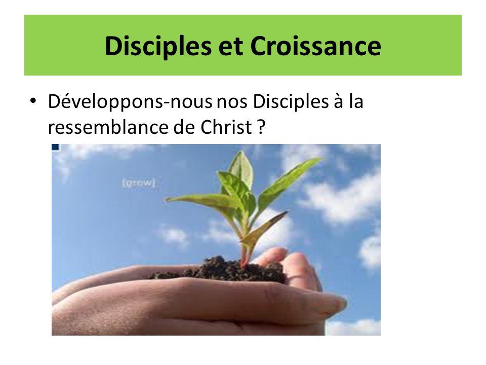 Disciples et Croissance Développons-nous nos Disciples à la ressemblance de Christ ?