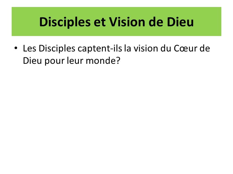 Disciples et Vision de Dieu Les Disciples captent-ils la vision du Cœur de Dieu pour leur monde?