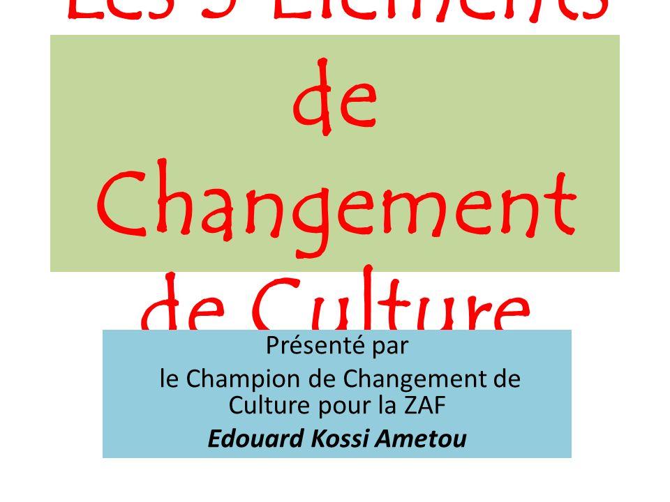 Les 5 Eléments de Changement de Culture Présenté par le Champion de Changement de Culture pour la ZAF Edouard Kossi Ametou