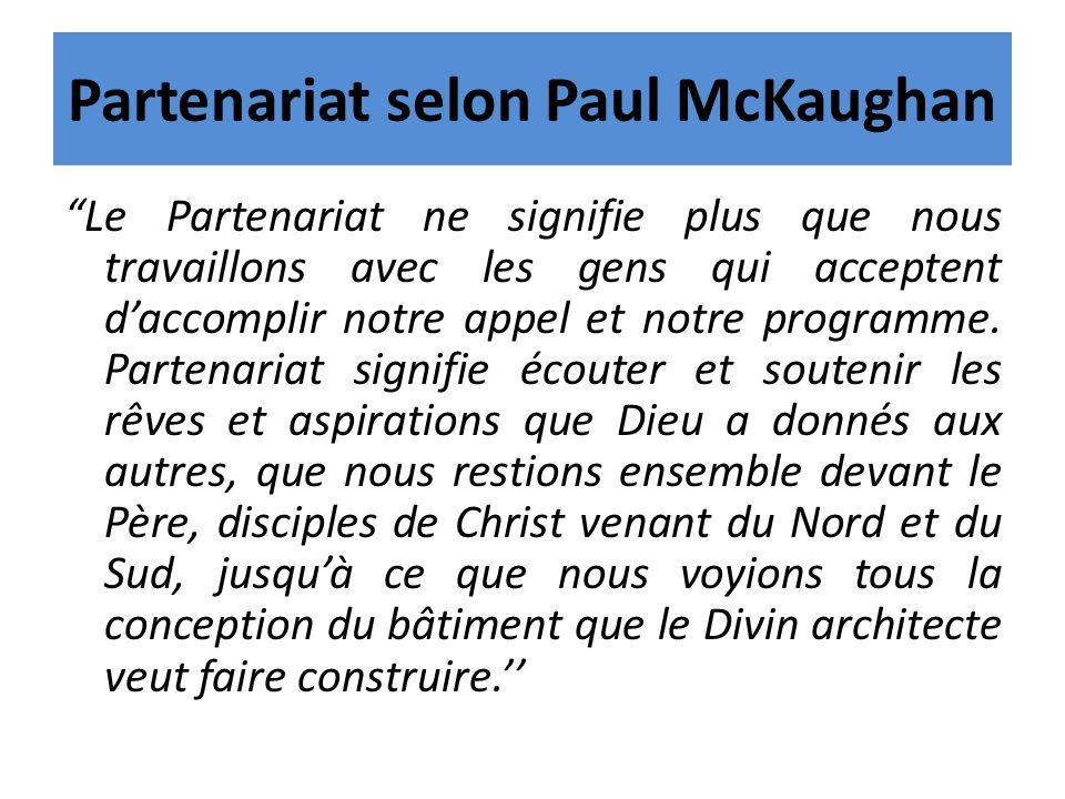 Partenariat selon Paul McKaughan Le Partenariat ne signifie plus que nous travaillons avec les gens qui acceptent daccomplir notre appel et notre prog