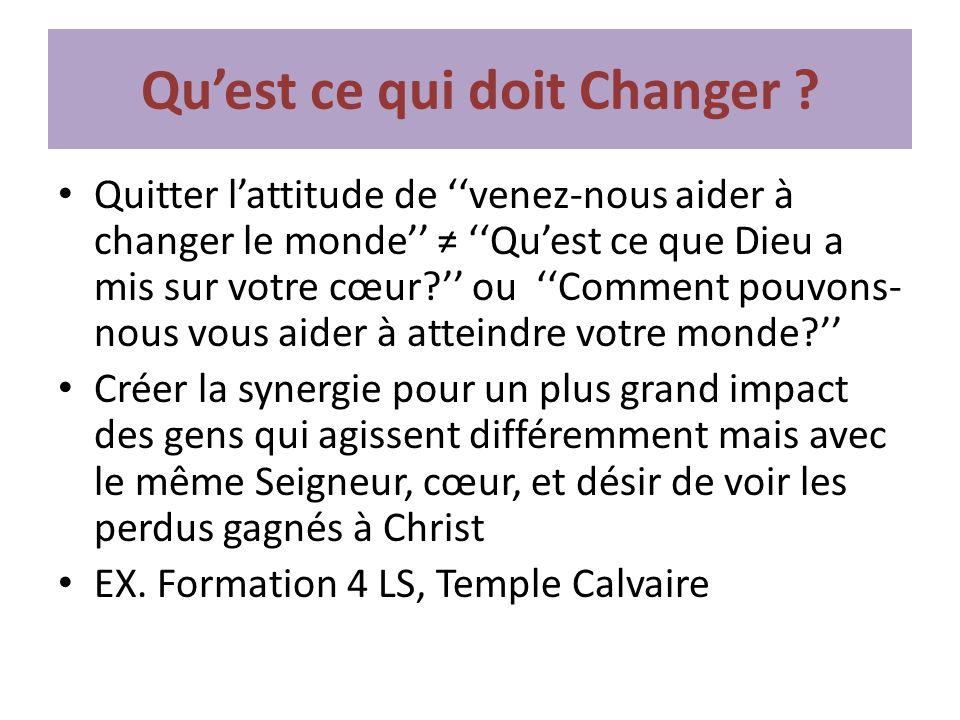 Quest ce qui doit Changer ? Quitter lattitude de venez-nous aider à changer le monde Quest ce que Dieu a mis sur votre cœur? ou Comment pouvons- nous