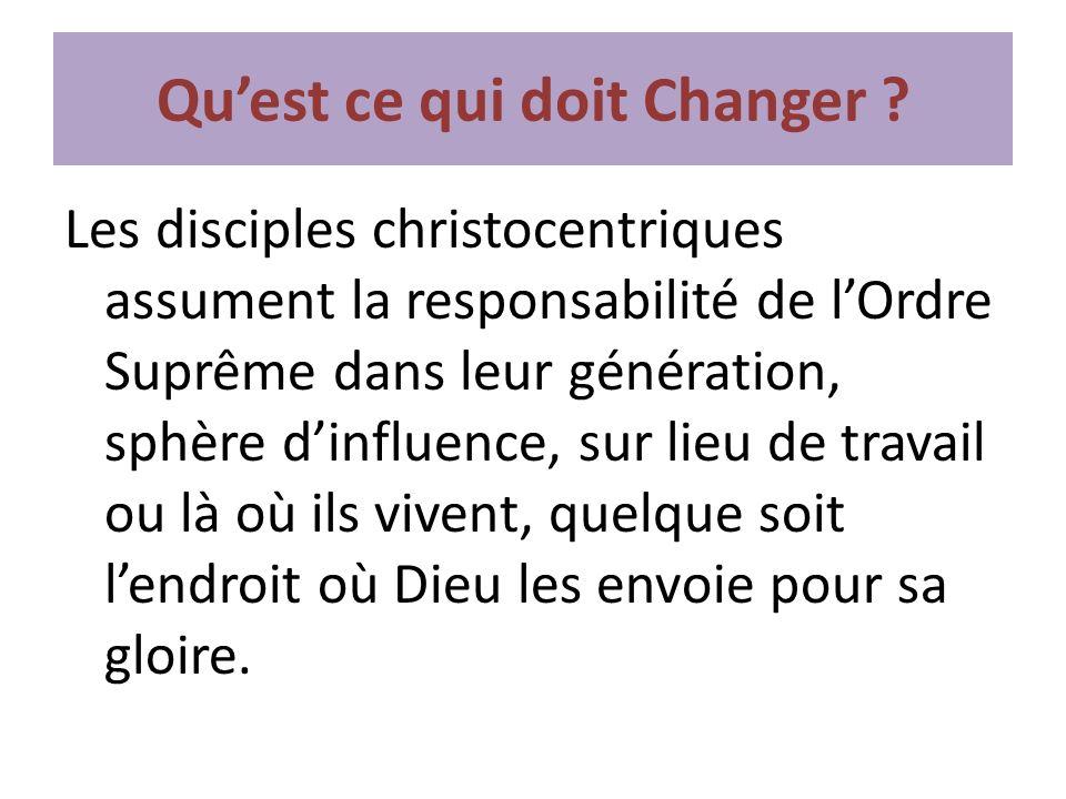 Quest ce qui doit Changer ? Les disciples christocentriques assument la responsabilité de lOrdre Suprême dans leur génération, sphère dinfluence, sur