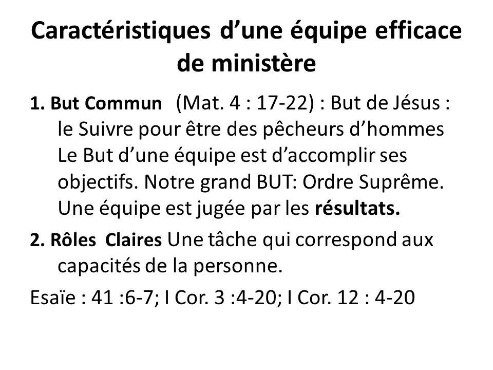 Caractéristiques dune équipe efficace de ministère 1. But Commun (Mat. 4 : 17-22) : But de Jésus : le Suivre pour être des pêcheurs dhommes Le But dun