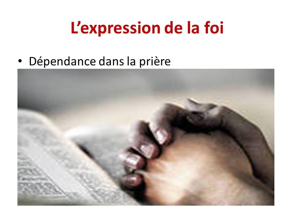 Lexpression de la foi Dépendance dans la prière