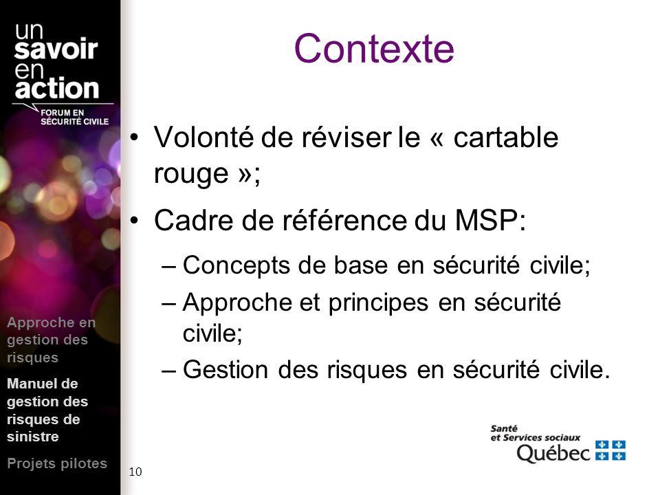 10 Volonté de réviser le « cartable rouge »; Cadre de référence du MSP: –Concepts de base en sécurité civile; –Approche et principes en sécurité civil