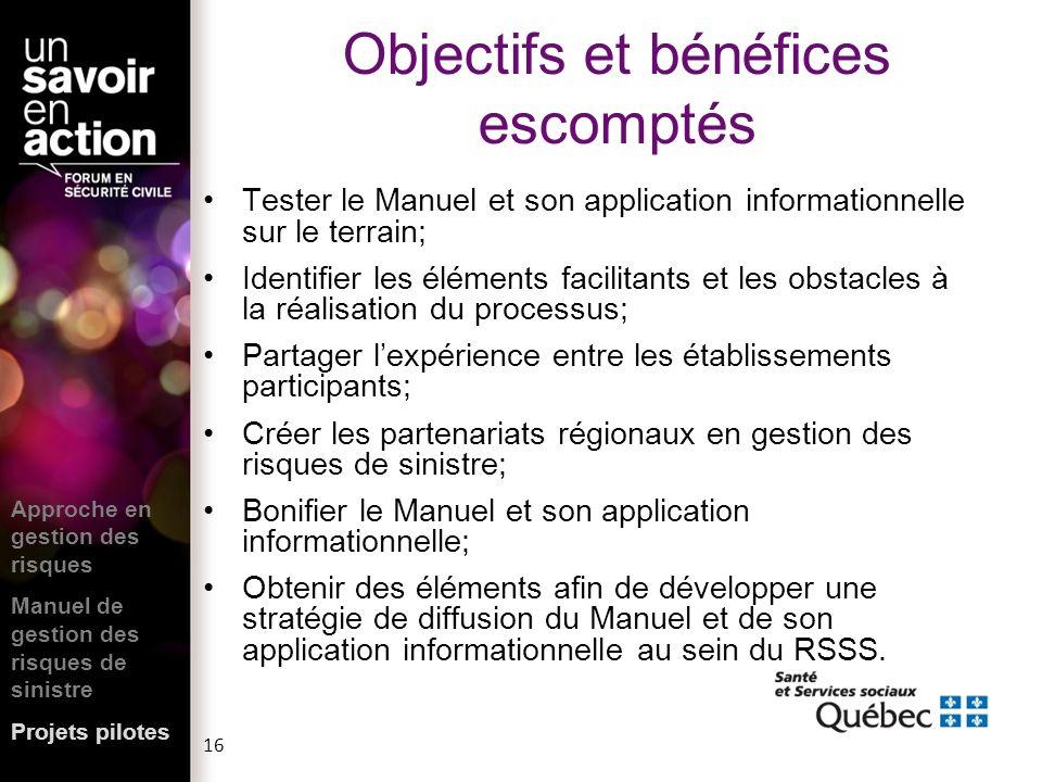 16 Objectifs et bénéfices escomptés Tester le Manuel et son application informationnelle sur le terrain; Identifier les éléments facilitants et les ob