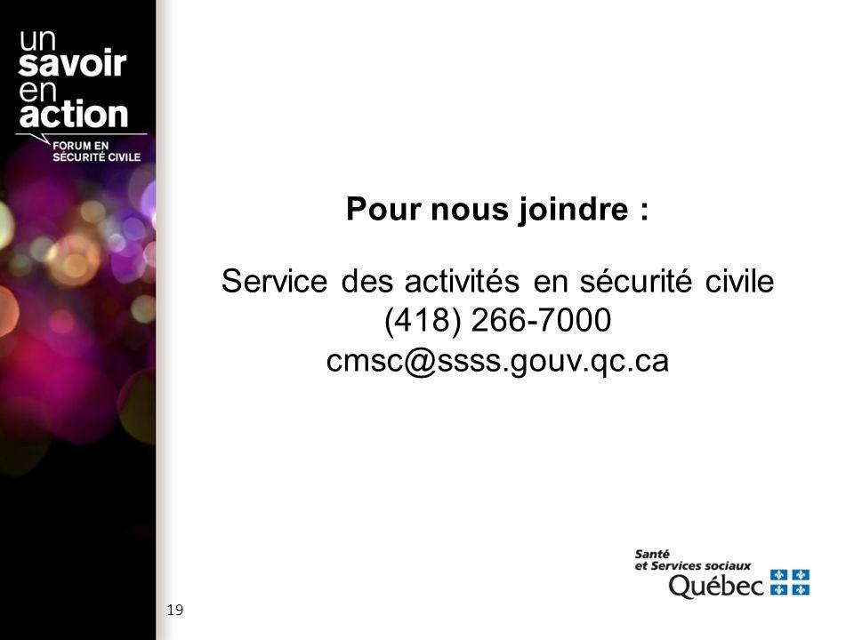 19 Pour nous joindre : Service des activités en sécurité civile (418) 266-7000 cmsc@ssss.gouv.qc.ca