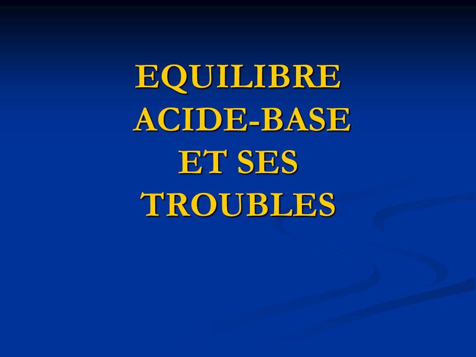 EQUILIBRE ACIDE-BASE ET SES TROUBLES
