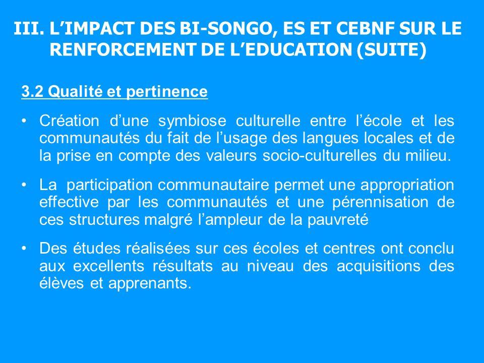 III. LIMPACT DES BI-SONGO, ES ET CEBNF SUR LE RENFORCEMENT DE LEDUCATION (SUITE) 3.2 Qualité et pertinence Création dune symbiose culturelle entre léc