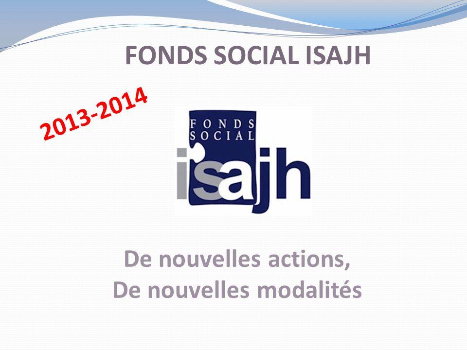 FONDS SOCIAL ISAJH De nouvelles actions, De nouvelles modalités 2013-2014