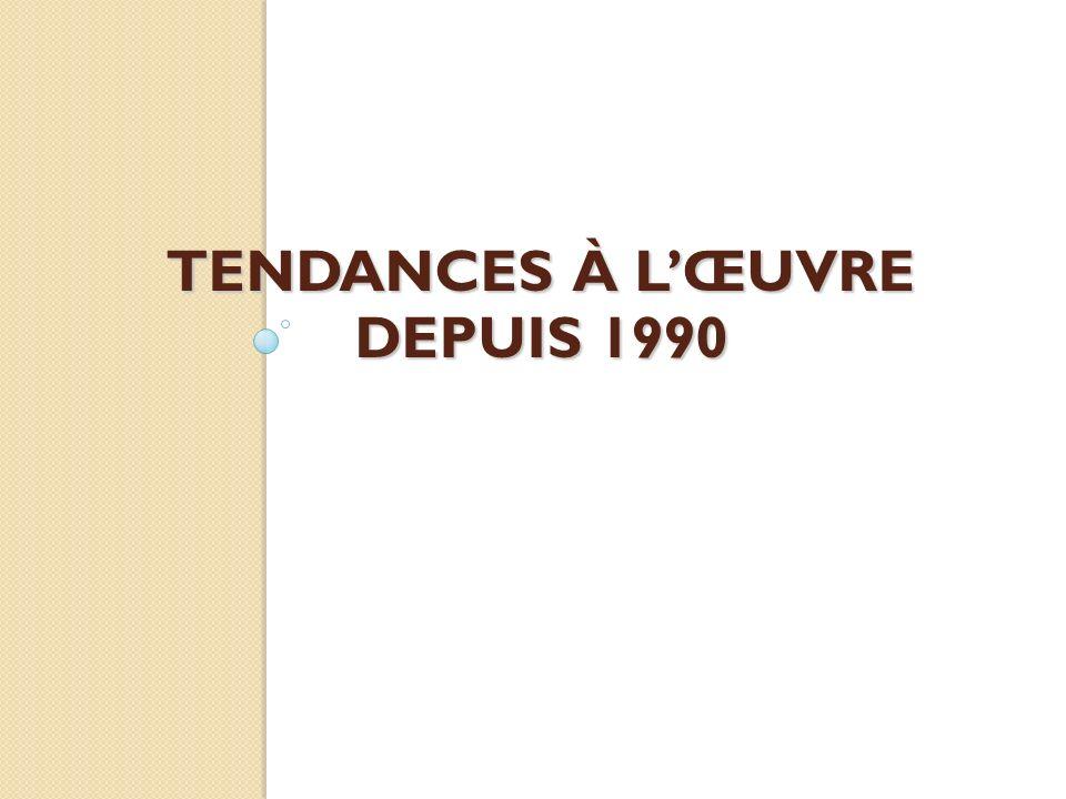 TENDANCES À LŒUVRE DEPUIS 1990