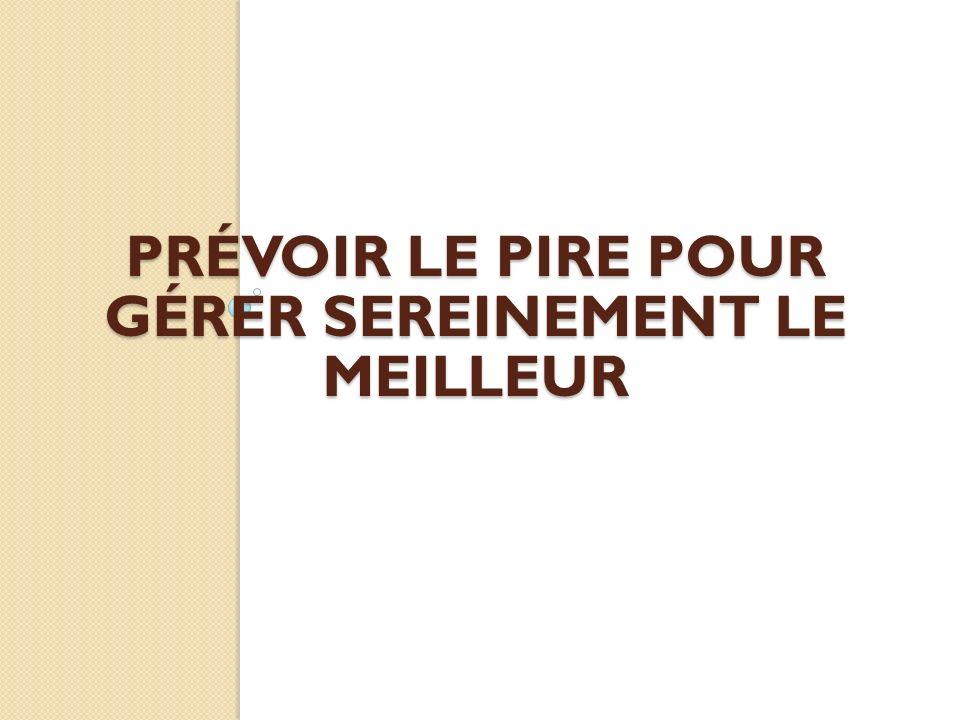 PRÉVOIR LE PIRE POUR GÉRER SEREINEMENT LE MEILLEUR