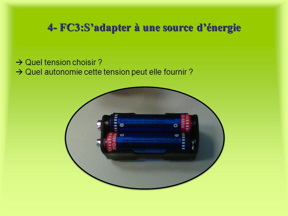 4- FC3:Sadapter à une source dénergie Quel tension choisir ? Quel autonomie cette tension peut elle fournir ?