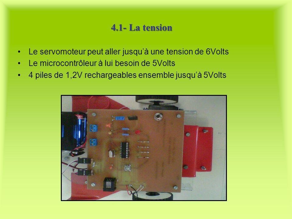 4.1- La tension Le servomoteur peut aller jusquà une tension de 6Volts Le microcontrôleur à lui besoin de 5Volts 4 piles de 1,2V rechargeables ensembl