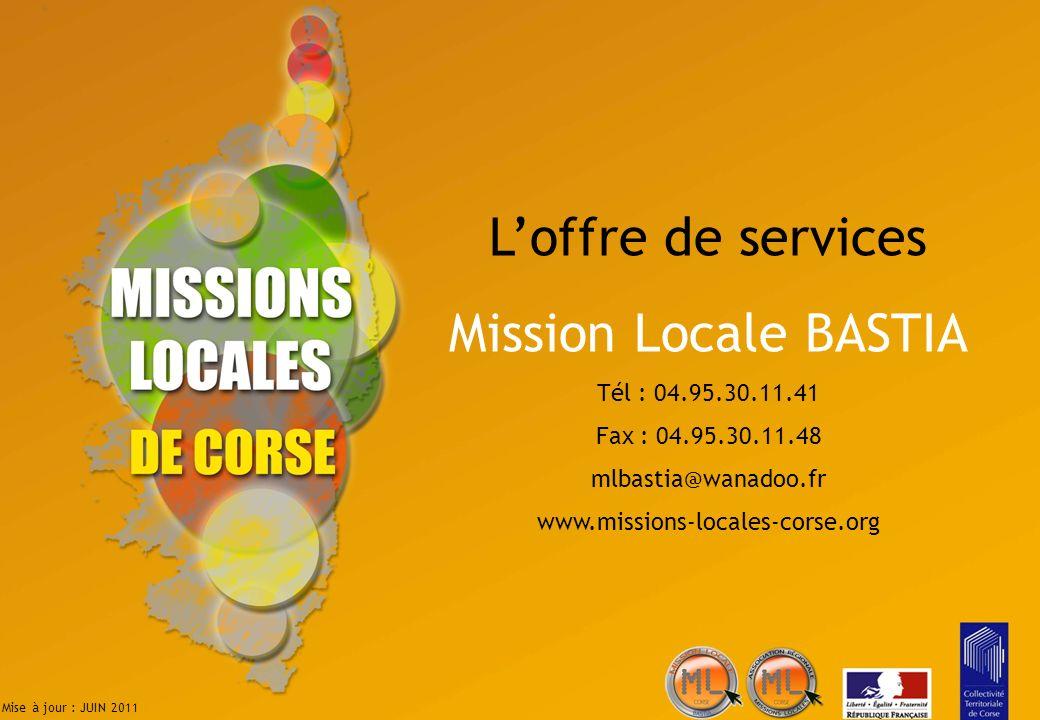 Loffre de services Mission Locale BASTIA Tél : 04.95.30.11.41 Fax : 04.95.30.11.48 mlbastia@wanadoo.fr www.missions-locales-corse.org Mise à jour : JU