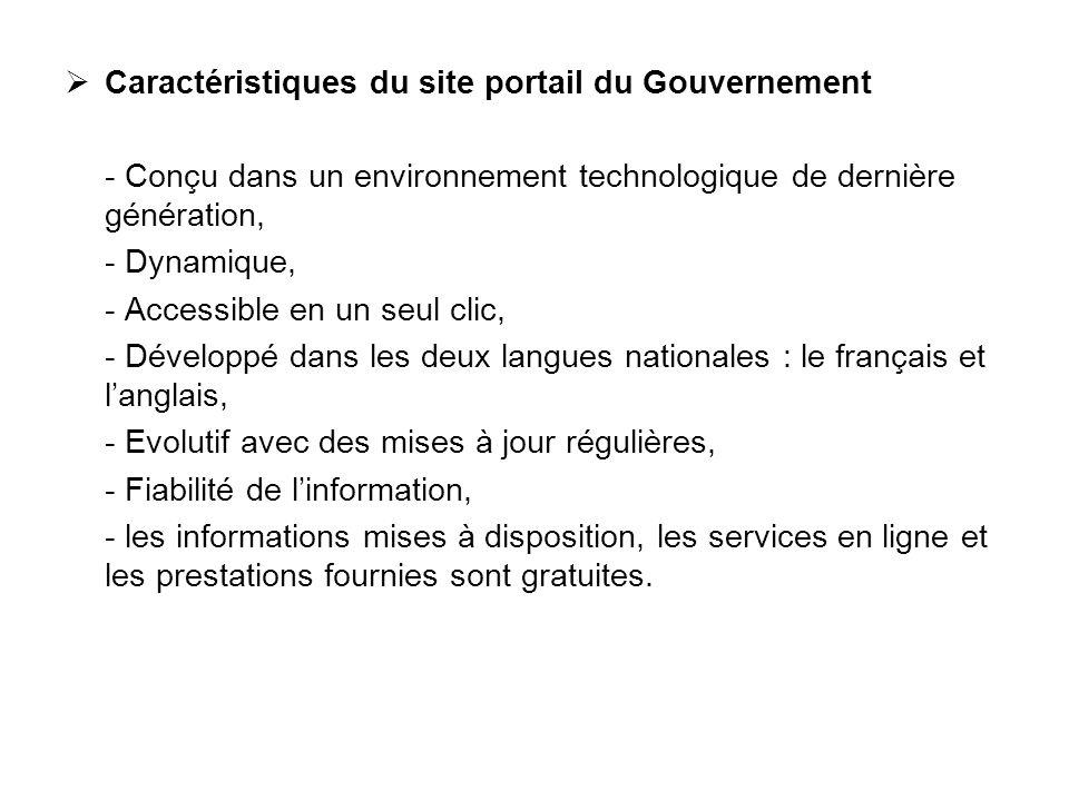 Caractéristiques du site portail du Gouvernement - Conçu dans un environnement technologique de dernière génération, - Dynamique, - Accessible en un s