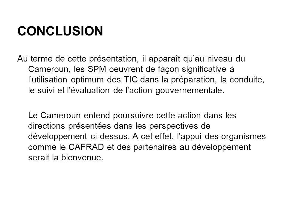 CONCLUSION Au terme de cette présentation, il apparaît quau niveau du Cameroun, les SPM oeuvrent de façon significative à lutilisation optimum des TIC