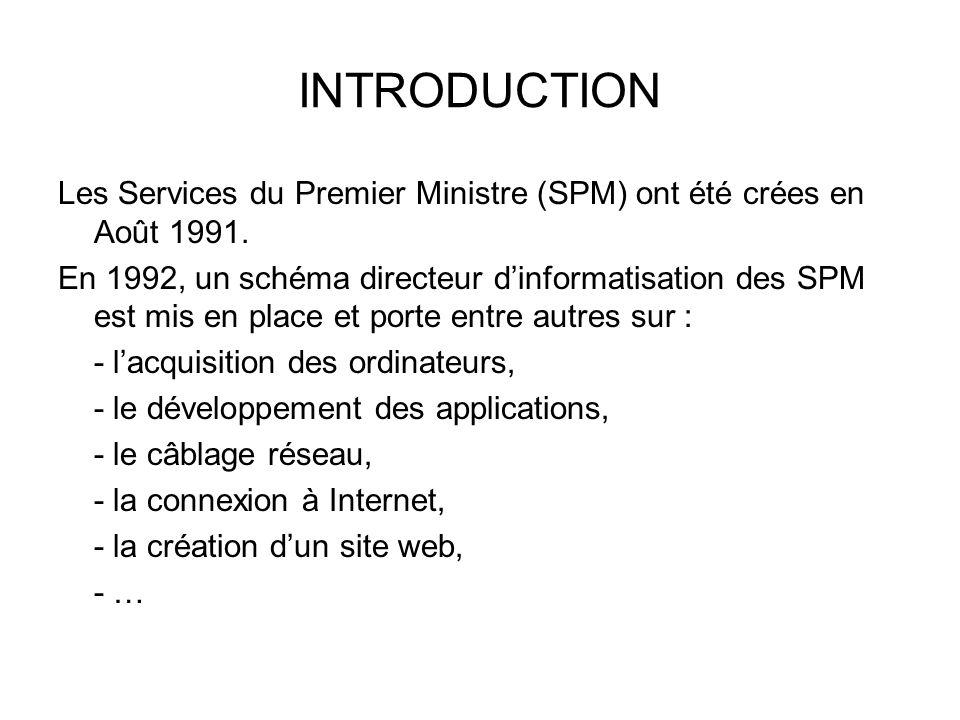 INTRODUCTION Les Services du Premier Ministre (SPM) ont été crées en Août 1991. En 1992, un schéma directeur dinformatisation des SPM est mis en place