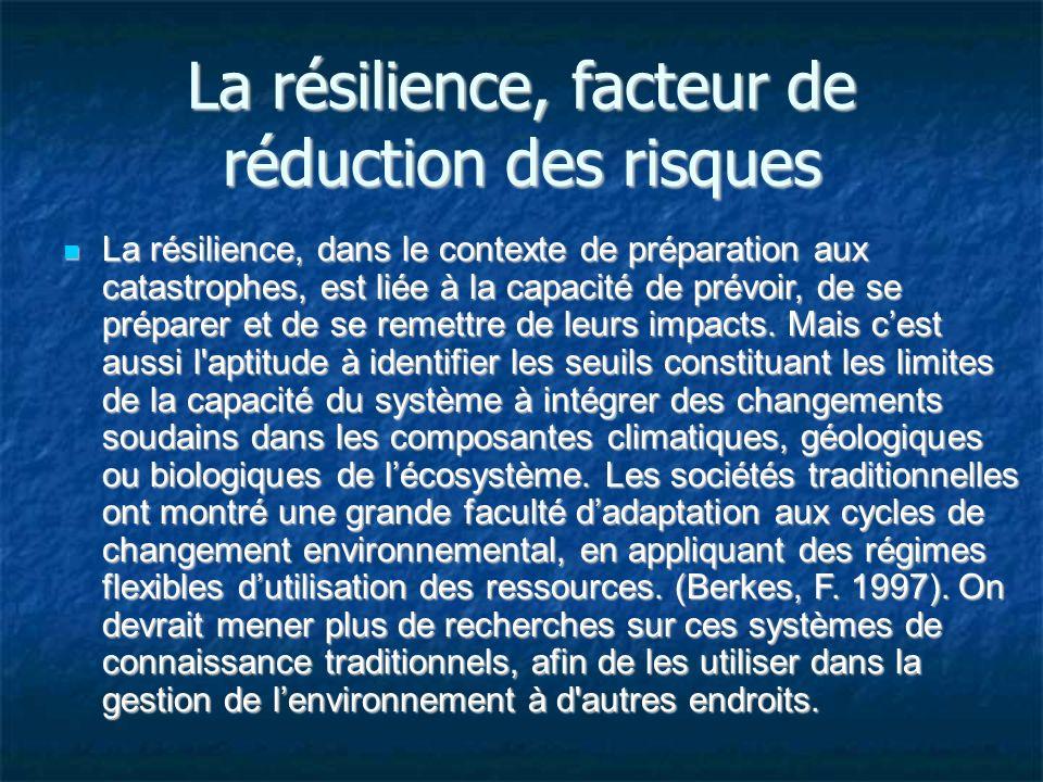 La résilience, facteur de réduction des risques La résilience, dans le contexte de préparation aux catastrophes, est liée à la capacité de prévoir, de se préparer et de se remettre de leurs impacts.