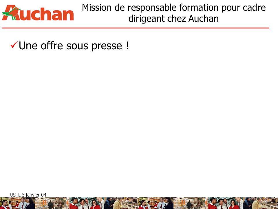 USTL 5 janvier 04 Mission de responsable formation pour cadre dirigeant chez Auchan Une offre sous presse !