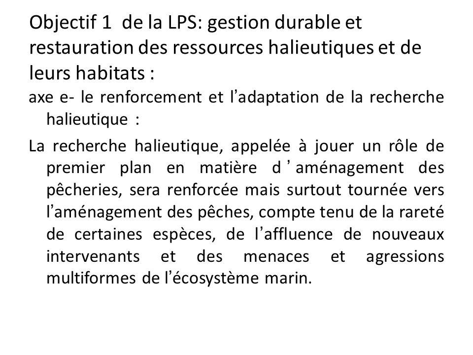 Objectif 1 de la LPS: gestion durable et restauration des ressources halieutiques et de leurs habitats : axe e- le renforcement et ladaptation de la r