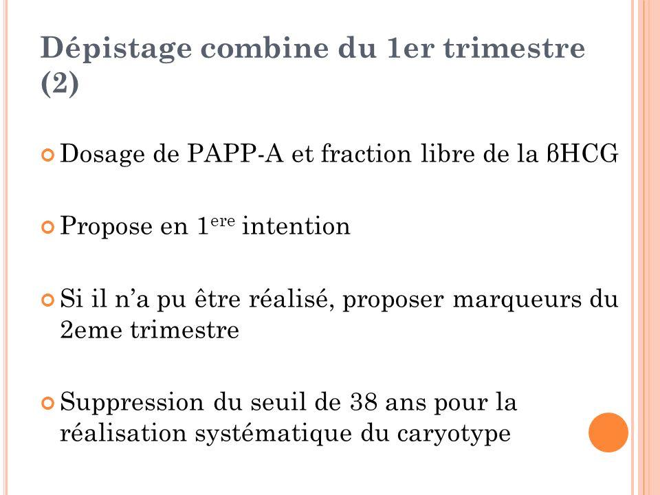 Dépistage combine du 1er trimestre (2) Dosage de PAPP-A et fraction libre de la βHCG Propose en 1 ere intention Si il na pu être réalisé, proposer mar