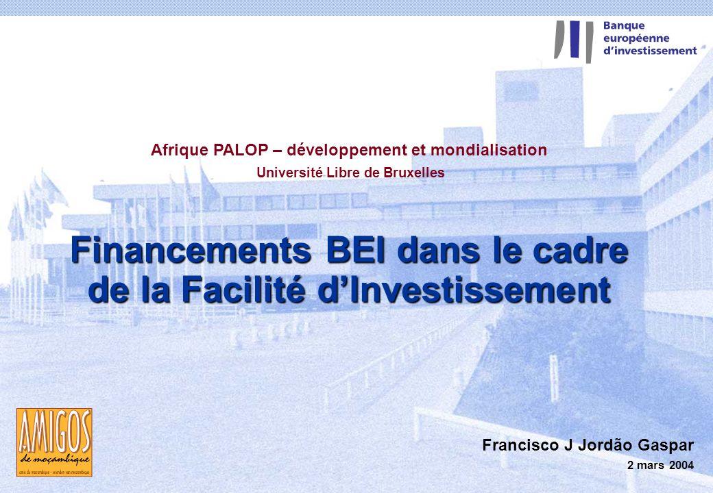 2 mars 2004 1 Financements BEI dans le cadre de la Facilité dInvestissement Francisco J Jordão Gaspar 2 mars 2004 Afrique PALOP – développement et mondialisation Université Libre de Bruxelles