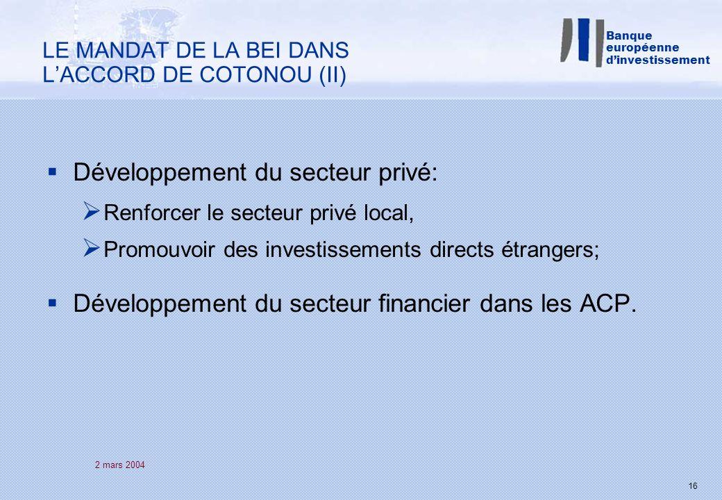 2 mars 2004 16 Développement du secteur privé: Renforcer le secteur privé local, Promouvoir des investissements directs étrangers; Développement du secteur financier dans les ACP.