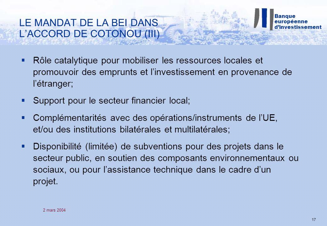 2 mars 2004 17 Rôle catalytique pour mobiliser les ressources locales et promouvoir des emprunts et linvestissement en provenance de létranger; Suppor