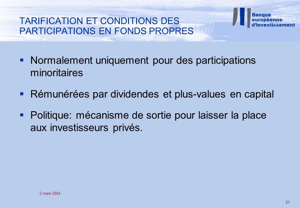 2 mars 2004 21 Normalement uniquement pour des participations minoritaires Rémunérées par dividendes et plus-values en capital Politique: mécanisme de sortie pour laisser la place aux investisseurs privés.