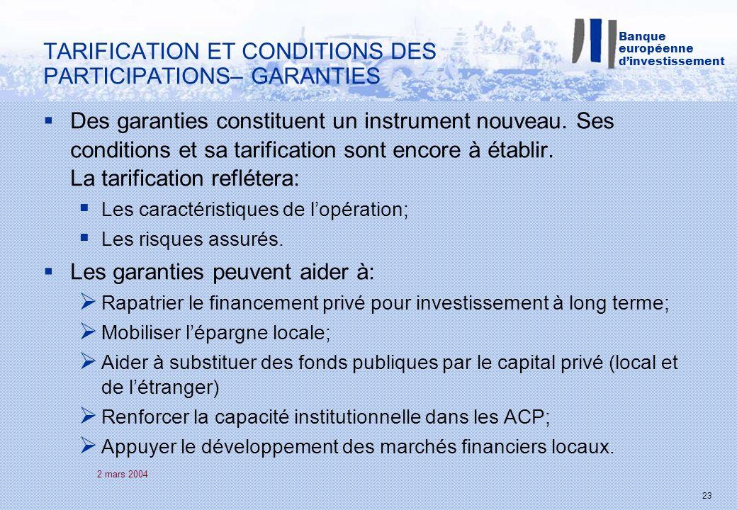 2 mars 2004 23 Des garanties constituent un instrument nouveau. Ses conditions et sa tarification sont encore à établir. La tarification reflétera: Le