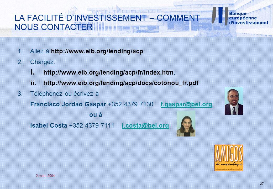 2 mars 2004 27 LA FACILITÉ DINVESTISSEMENT – COMMENT NOUS CONTACTER 1.Allez à http://www.eib.org/lending/acp 2.Chargez: i. http://www.eib.org/lending/