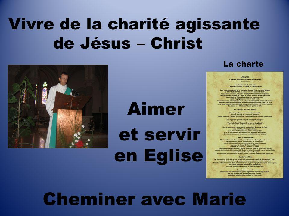 Vivre de la charité agissante de Jésus – Christ Aimer et servir en Eglise Cheminer avec Marie La charte