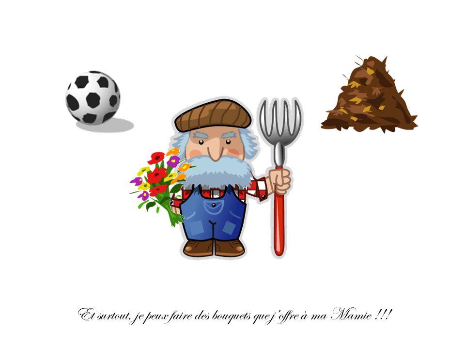 Alors moi je peux aider Papy Nature à faire du compost car il ny pas pas de produits chimiques dans le jardin Je peux jouer au foot Et surtout, je peux faire des bouquets que joffre à ma Mamie !!!