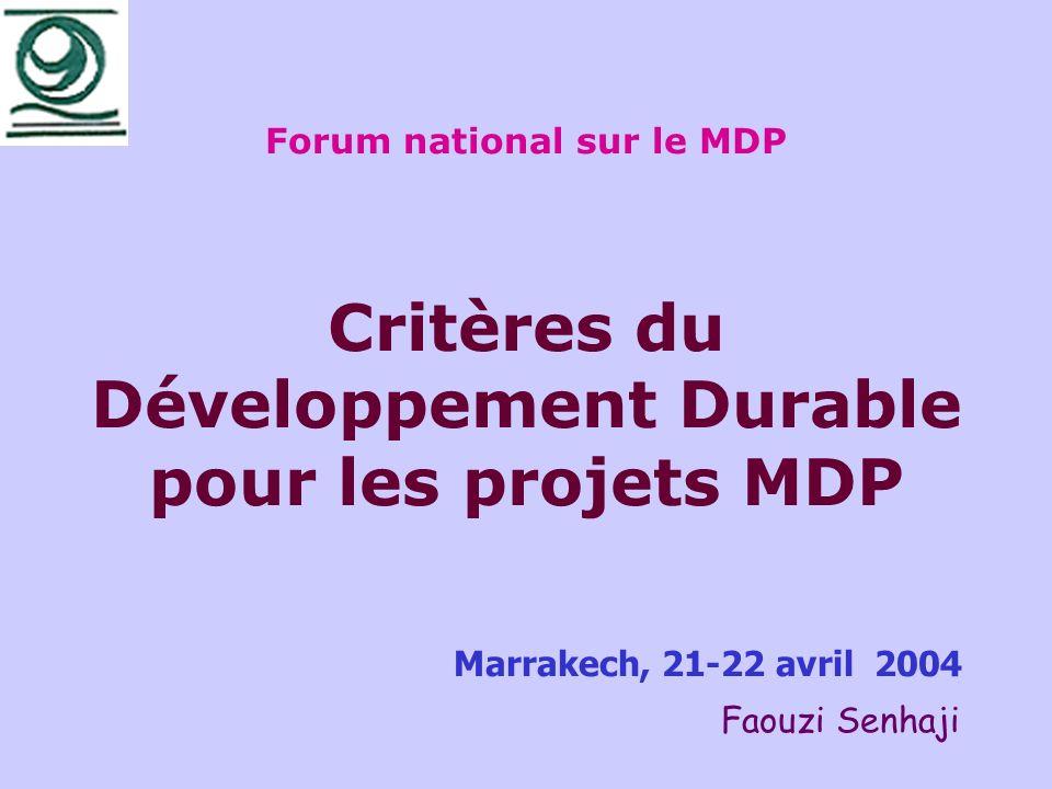 Au stade actuel LAND du MDP au Maroc dispose de - 8 critères préliminaires - 24 critères (étude GTZ/SEE,2000) - 25 critères (étude projet RC MDP, 2003) ¤ critères déligibilité ¤ indicateurs de DD ¤ indicateurs de faisabilité Sélection, choix et publication (imminents)