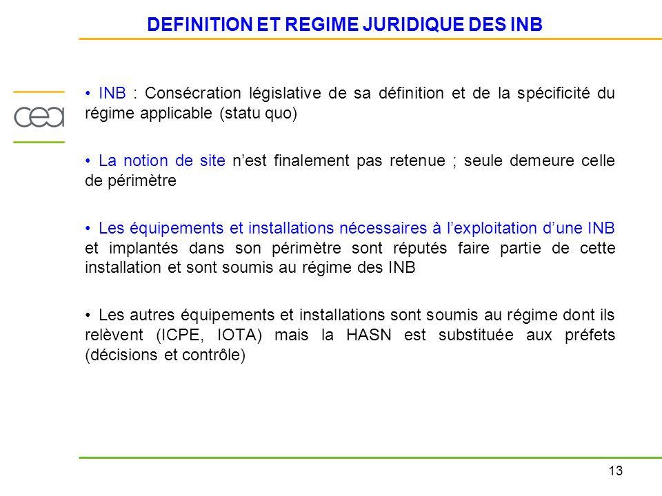 13 DEFINITION ET REGIME JURIDIQUE DES INB INB : Consécration législative de sa définition et de la spécificité du régime applicable (statu quo) La not
