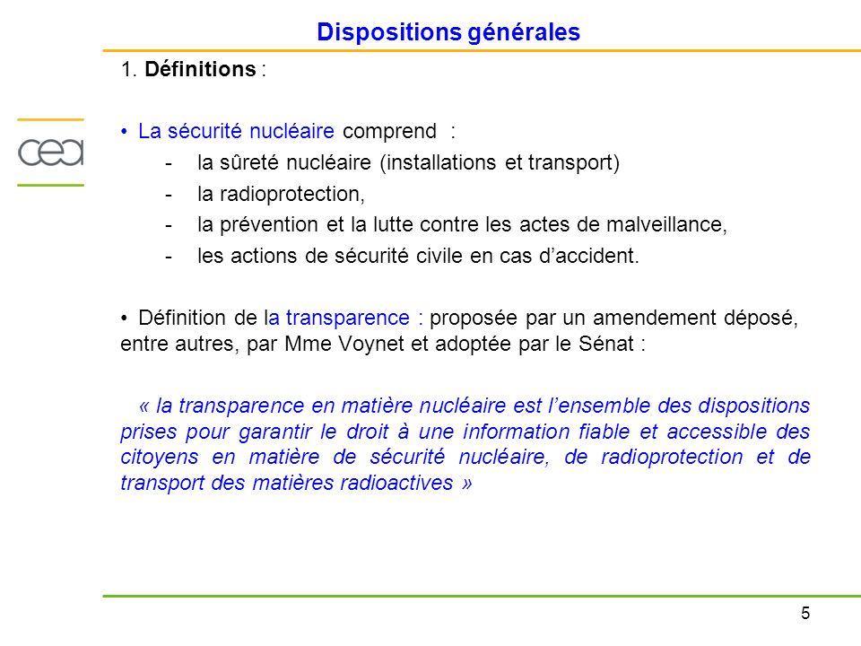 5 Dispositions générales 1. Définitions : La sécurité nucléaire comprend : -la sûreté nucléaire (installations et transport) -la radioprotection, -la