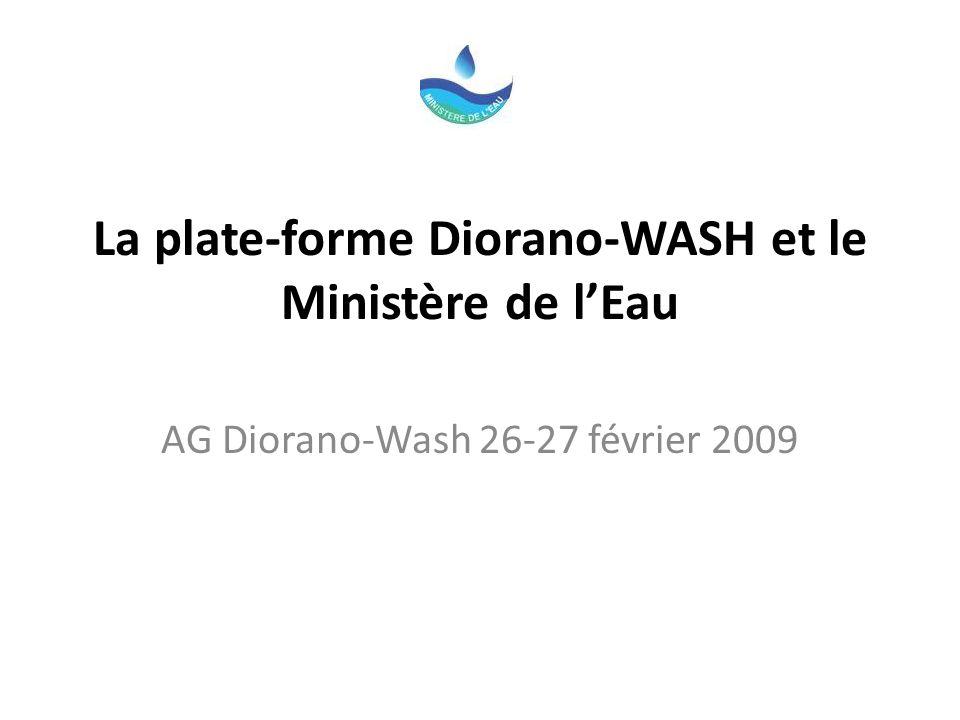 La plate-forme Diorano-WASH et le Ministère de lEau AG Diorano-Wash 26-27 février 2009