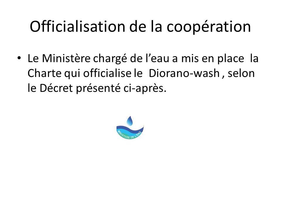 Officialisation de la coopération Le Ministère chargé de leau a mis en place la Charte qui officialise le Diorano-wash, selon le Décret présenté ci-ap