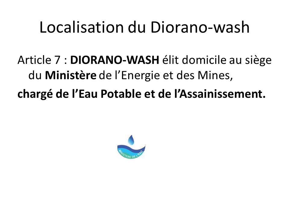 Localisation du Diorano-wash Article 7 : DIORANO-WASH élit domicile au siège du Ministère de lEnergie et des Mines, chargé de lEau Potable et de lAssa