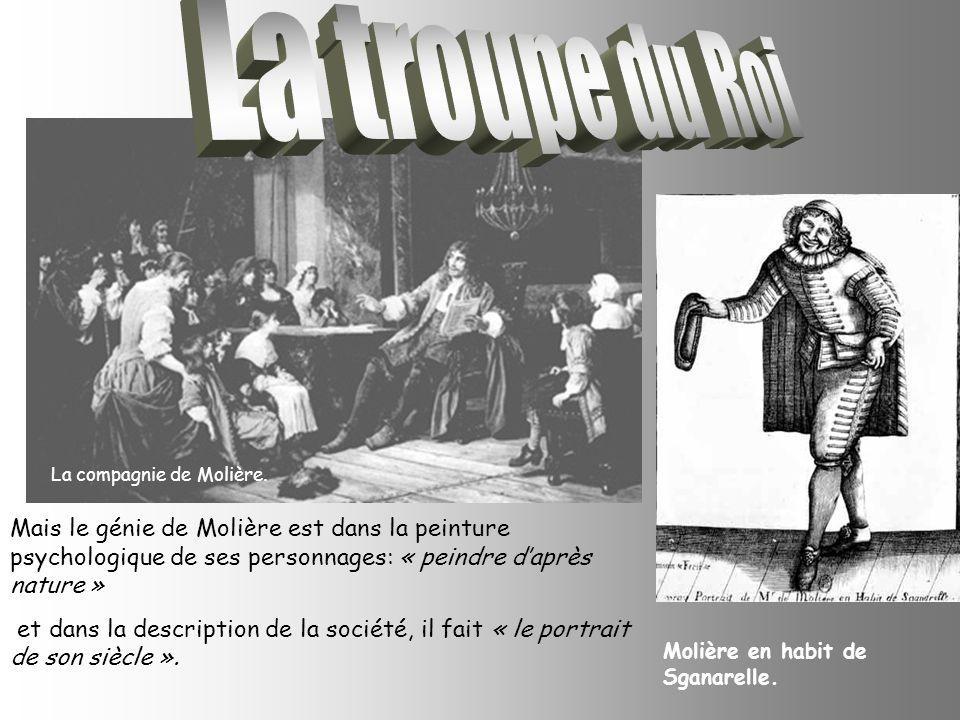 La compagnie de Molière. Molière en habit de Sganarelle. Mais le génie de Molière est dans la peinture psychologique de ses personnages: « peindre dap