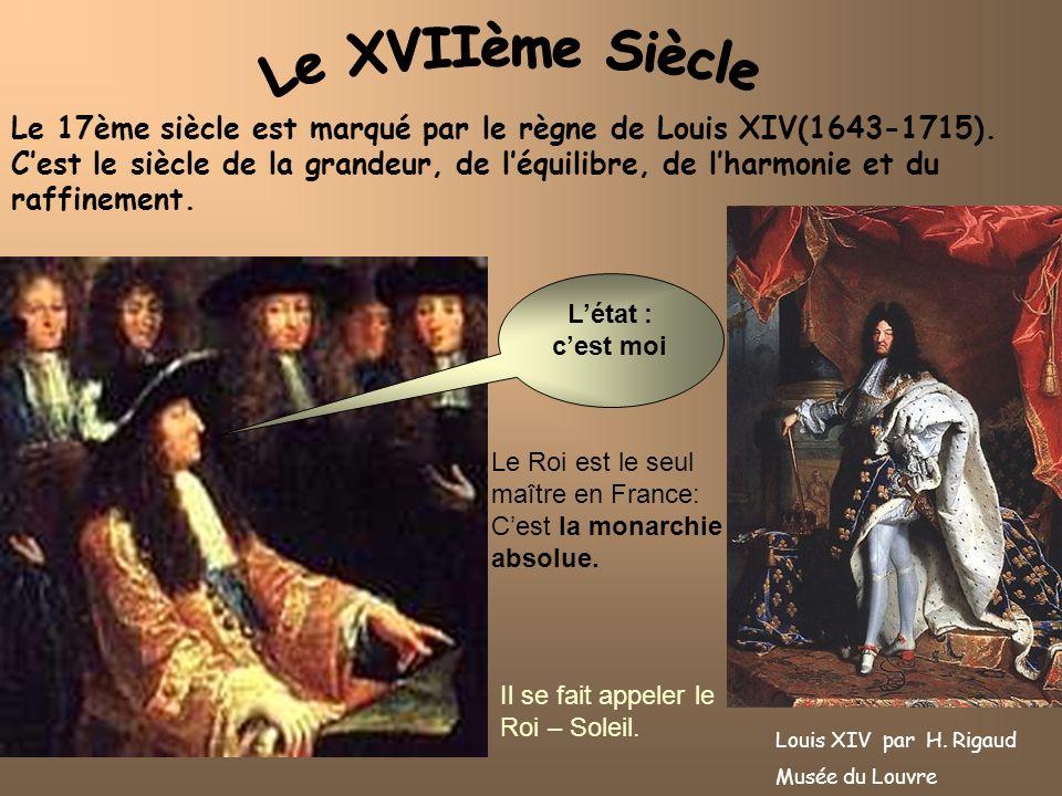 Létat : cest moi Le 17ème siècle est marqué par le règne de Louis XIV(1643-1715). Cest le siècle de la grandeur, de léquilibre, de lharmonie et du raf
